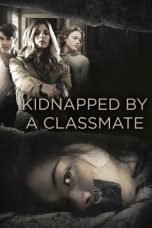 Nonton Kidnapped by a Classmate (2020)